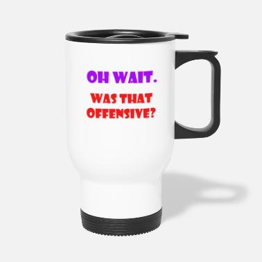 Offensive was that offensive - Travel Mug