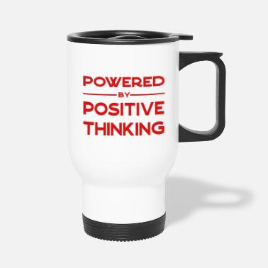 Powered by positive thinking! - Travel Mug