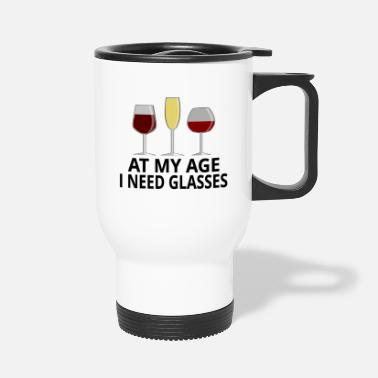 Age At My Age I Need Glasses - Travel Mug