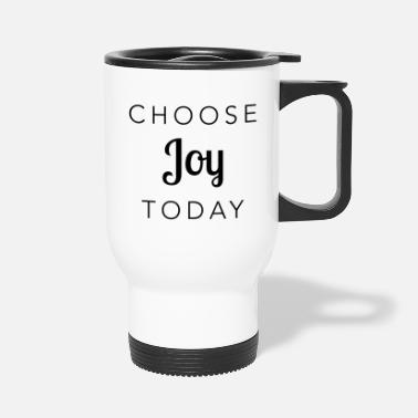 Choose Joy Today Choose Joy Today - Travel Mug