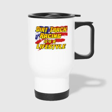 Dirt track Racing is a lifestyle - Travel Mug