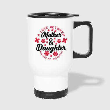 Love Between Mother and Daughter knows no Distance - Travel Mug