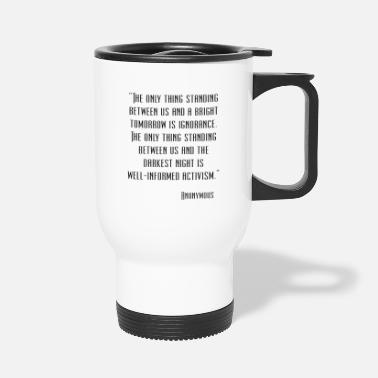 Quotes Anonymous Quote - Travel Mug
