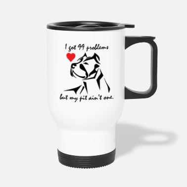 99 problems Pitbulls - Travel Mug