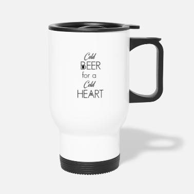 Cold Cold Beer For A Cold Heart - Travel Mug