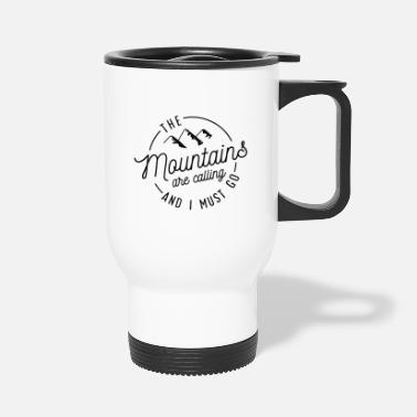 Mountains The Mountains Are Calling And I Must Go - Travel Mug
