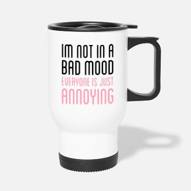EVERYBODY IS ANNOYING! - Travel Mug