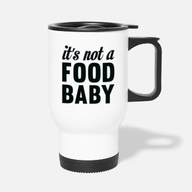 Pregnant It's Not A Food Baby - Travel Mug