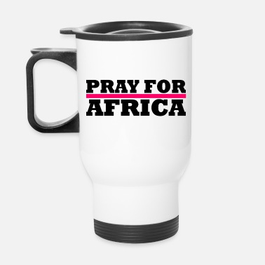 Africa Africa / Pray For Africa - Travel Mug