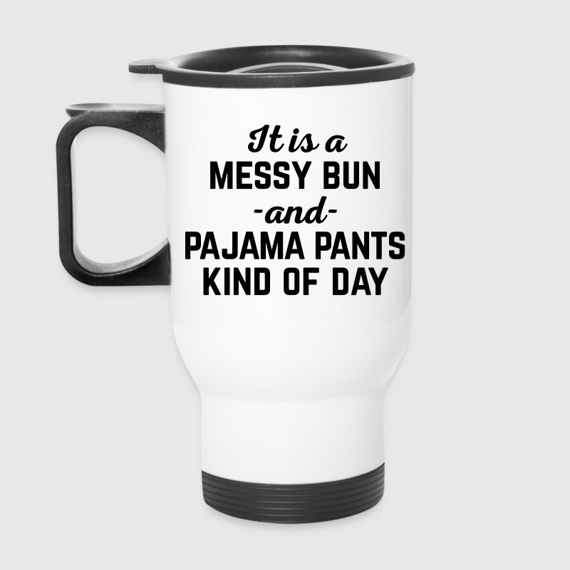 Messy Bun Day Funny Quote - Travel Mug