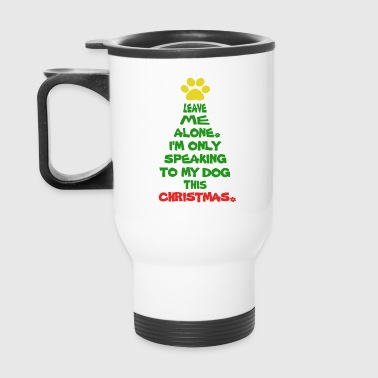 Only Speaking To My Dog This Christmas - Travel Mug