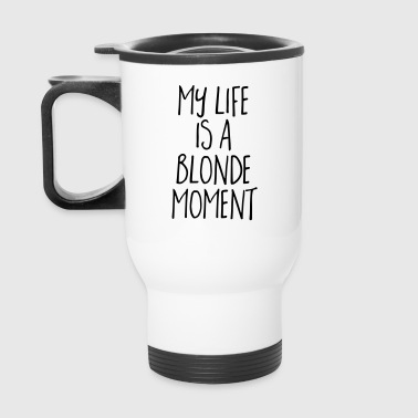 Blonde Moment Funny Quote - Travel Mug