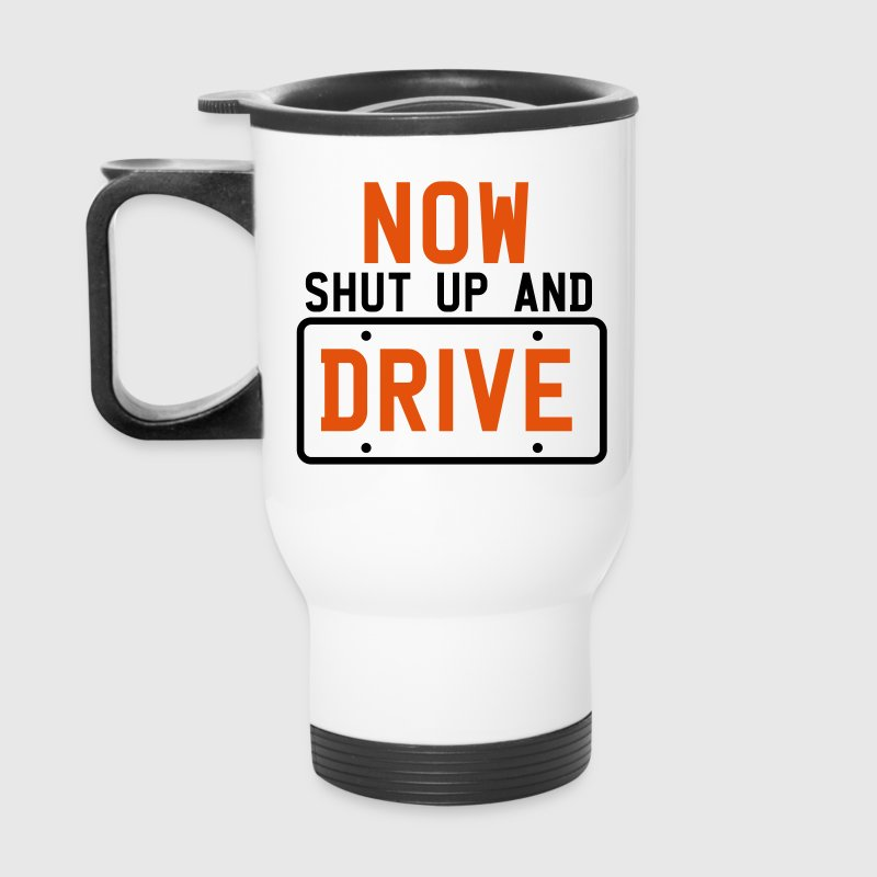 NOW SHUT UP AND DRIVE driving instructor - Travel Mug