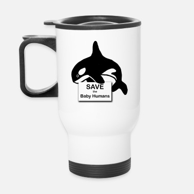 Save Save the Baby Humans - Travel Mug