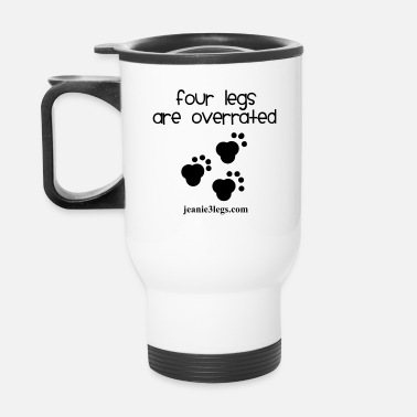 Four-legged Jeanie Paw Prints Four Legs Are Overrated - Travel Mug