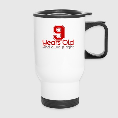 9 Years Old And always right - Travel Mug