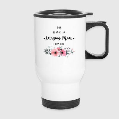 This Is What An Amazing Mom Looks Like - Travel Mug