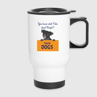 CUTE DOG YOU KNOW WHAT I LIKE ABOUT PEOPLE? - Travel Mug