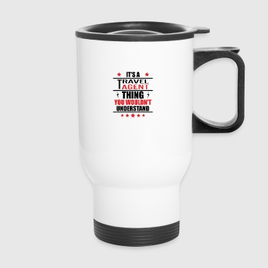 It's A Travel Agent Thing - Travel Mug