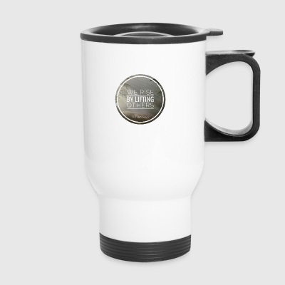 rise by lifting others - Travel Mug
