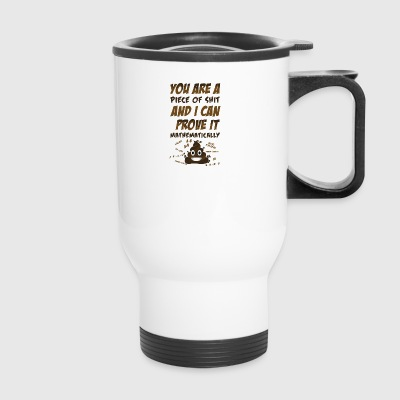 You are a piece of Sh!t i can prove it - Travel Mug