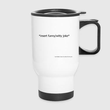 I can't think of something funny - Travel Mug