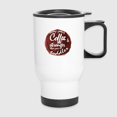 May your Coffee be STRONGER than ur toddler Tshirt - Travel Mug