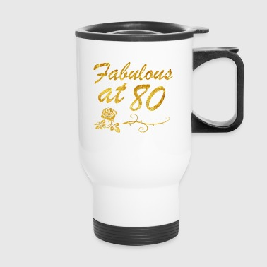 Fabulous at 80 years - Travel Mug