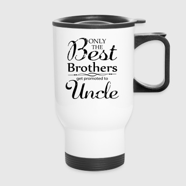 The Best Brothers Get Promoted to Uncle - Travel Mug