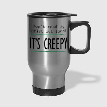 CREEPY - Travel Mug