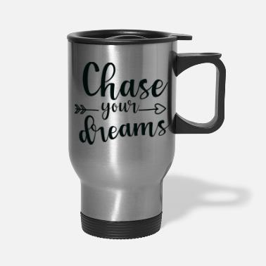 Chase Your Dreams Chase your dreams - Travel Mug