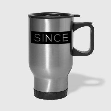 Since - Since Your Text - Travel Mug