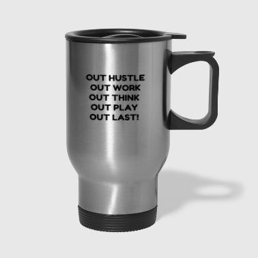 OUT HUSTLE OUT WORK OUT THINK OUT PLAY OUT LAS - Travel Mug