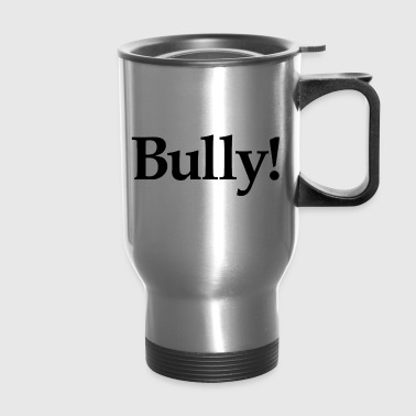 Bully! - Travel Mug