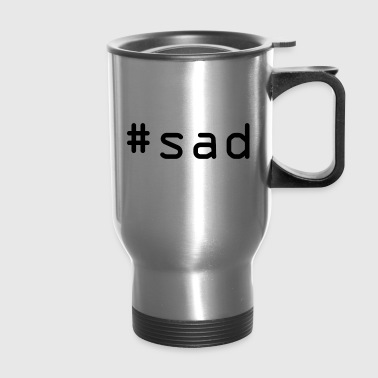 #sad - Travel Mug
