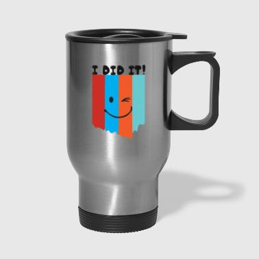 I did it wink wink - Travel Mug