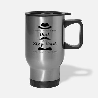 Step Dad Dad And Step Dad - Travel Mug