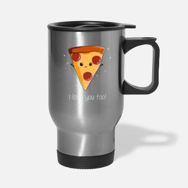 I Love I Love Pizza - Travel Mug