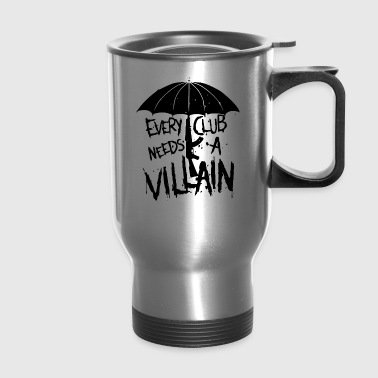 villain every club need a villain - Travel Mug