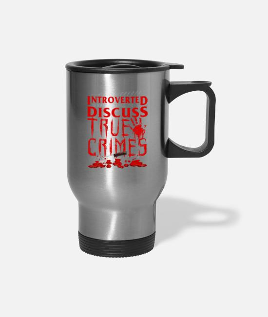 Murder Mystery Mugs & Cups - Introverted But Willing To Discuss True Crimes Pun - Travel Mug silver