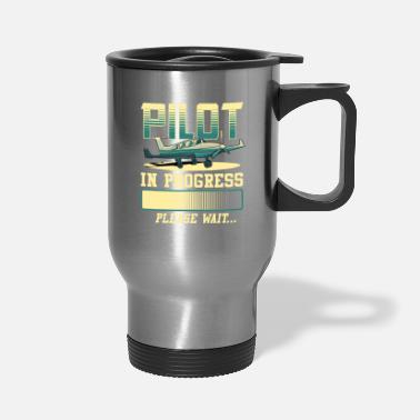 Pilot In Progress Please Wait Airplane Pilot - Travel Mug