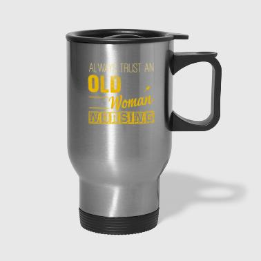 Old Old Woman With Nursing Degree Shirt - Travel Mug
