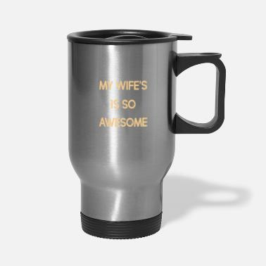 Aweseome My wife's husband is so freakin aweseome - Travel Mug