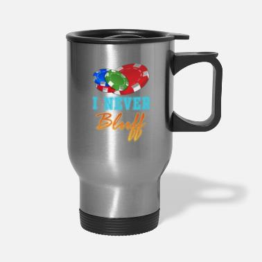 Bluff I Never Bluff - Travel Mug