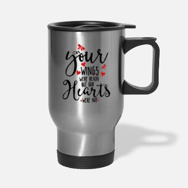 Heaven Your Wings were Ready, Out Hearts Were Not. - Travel Mug