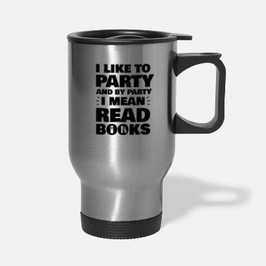 Reading Books Reading, Party, Read - Travel Mug