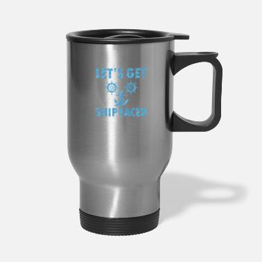 Cruise Let's Get Ship Faced Funny Boating Cruise Ship Vacation - Travel Mug