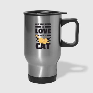 All You Need Is Love And A Cat Funny T Shirt - Travel Mug