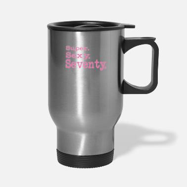 70th Birthday Cute Womens 70th Birthday gift Super Sexy Seventy - Travel Mug