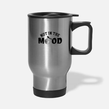 Mood Not in the Mood - Travel Mug